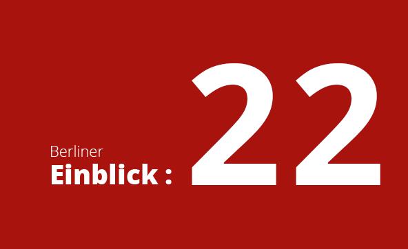 Newsletter Berliner Einblick: Nr. 22